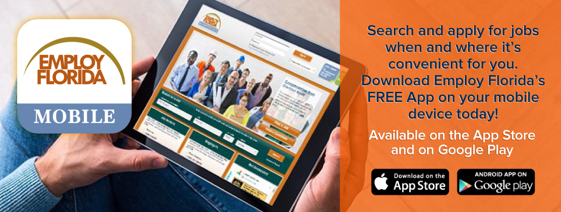 Employ Florida Mobile - Search and apply for jobs when and where it's convenient for you. Download Employ Florida's FREE App on your mobile device today! Available on the App Store and on Google Play.